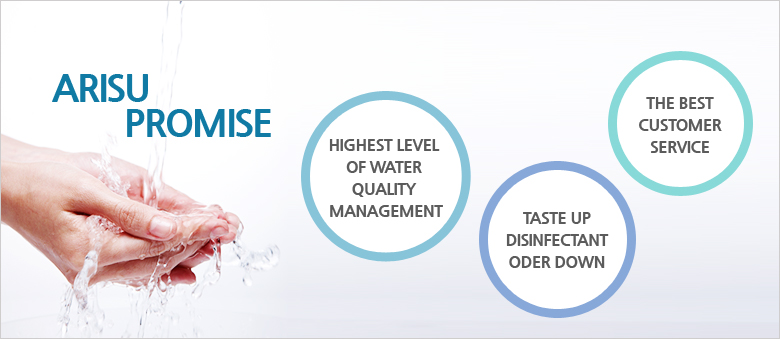 ARISU PROMISE - HIGHEST LEVEL OF WATER QUALITY MANAGEMENT / TASTE UP DISINFECTANT ODER DOWN / THE BEST CUSTOMER SERVICE